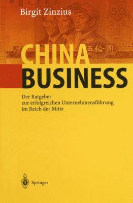 China Business: Der Ratgeber Zur Erfolgreichen Unternehmensfa1/4hrung Im Reich Der Mitte 9783540667971