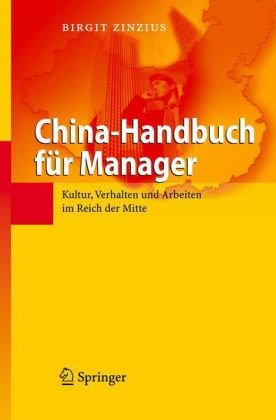 China-Handbuch Fur Manager: Kultur, Verhalten Und Arbeiten Im Reich Der Mitte 9783540313151