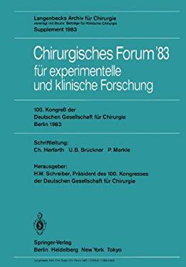 Chirurgisches Forum 83 F R Experimentelle Und Klinische Forschung: 100. Kongre Der Deutschen Gesellschaft F R Chirurgie, Berlin, 6. Bis 9. April 1983 9783540122647