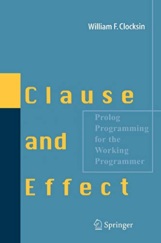 Clause and Effect: PROLOG Programming for the Working Programmer 9783540629719