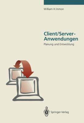 Client/Server-Anwendungen: Planung Und Entwicklung 9783540556916