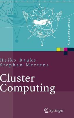 Cluster Computing: Praktische Einf Hrung in Das Hochleistungsrechnen Auf Linux-Clustern 9783540422990
