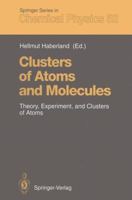 Clusters of Atoms and Molecules I: Theory, Experiment, and Clusters of Atoms 9783540533320