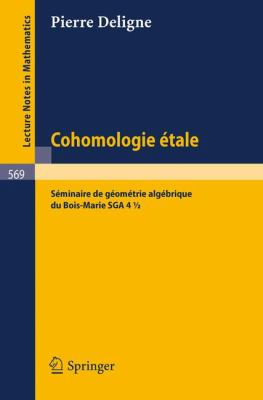 Cohomologie Etale: S Minaire de G Ometrie Alg Brique Du Bois-Marie Sga 4 1/2 9783540080664
