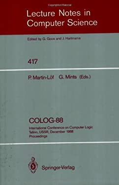Colog-88: International Conference on Computer Logic, Tallinn, USSR, December 12-16, 1988, Proceedings 9783540523352