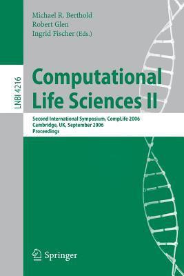 Computational Life Sciences II: Second International Symposium, Complife 2006 Cambridge, UK, September 27-29, 2006 Proceedings 9783540457671