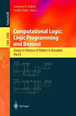 Computational Logic: Logic Programming and Beyond: Essays in Honour of Robert A. Kowalski, Part II 9783540439608