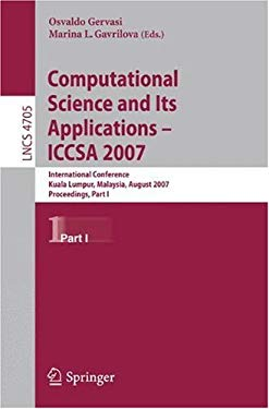 Computational Science and Its Applications: ICCSA 2007: International Conference, Kuala Lumpur, Malaysia, August 26-29, 2007, Proceedings, Part I 9783540744689