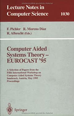 Computer Aided Systems Theory - Eurocast '95: A Selection of Papers from the Fifth International Workshop on Computer Aided Systems Theory, Innsbruck, 9783540607489