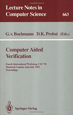 Computer Aided Verification: Fourth International Workshop, Cav '92, Montreal, Canada, June 29 - July 1, 1992. Proceedings 9783540564966