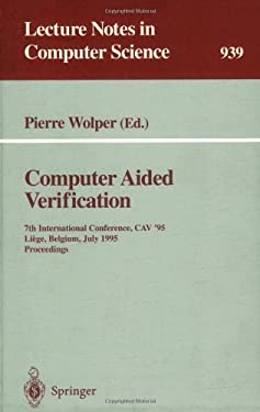Computer Aided Verification: 7th International Conference, Cav '95, Liege, Belgium, July 3 - 5, 1995. Proceedings 9783540600459