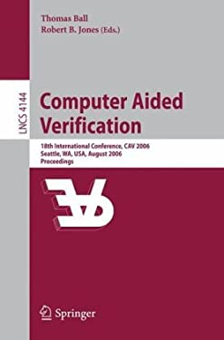 Computer Aided Verification: 18th International Conference, CAV 2006, Seattle, WA, USA, August 17-20, 2006, Proceedings 9783540374060