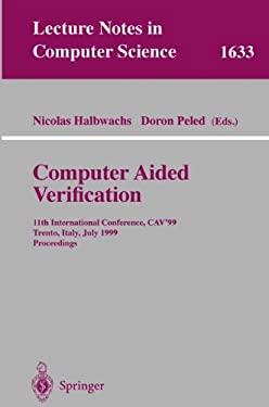 Computer Aided Verification: 11th International Conference, Cav'99, Trento, Italy, July 6-10, 1999, Proceedings 9783540662020