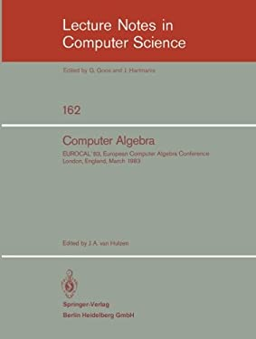 Computer Algebra: Eurocal '83, European Computer Algebra Conference London, England, March 28-30, 1983. Proceedings 9783540128687