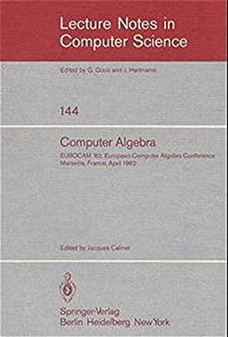 Computer Algebra: Eurocam '82, European Computer Algebra Conference, Marseilles, France, April 5-7, 1982 9783540116073
