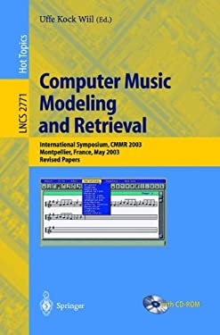 Computer Music Modeling and Retrieval: International Symposium, CMMR 2003, Montpellier, France, May 26-27, 2003, Revised Papers [With CDROM] 9783540209225