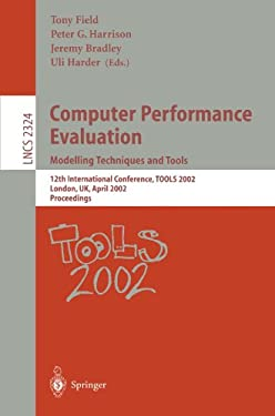 Computer Performance Evaluation: Modelling Techniques and Tools. 12th International Conference, Tools 2002 London, UK, April 14-17, 2002 Proceedings 9783540435396