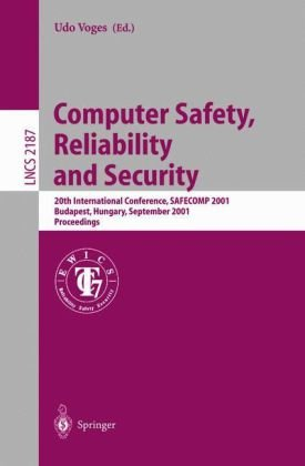 Computer Safety, Reliability and Security: 20th International Conference, Safecomp 2001, Budapest, Hungary, September 26-28, 2001 Proceedings 9783540426073