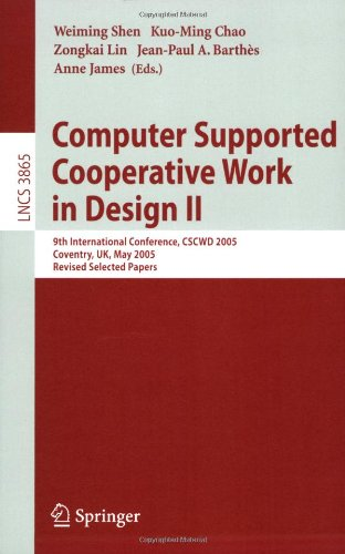 Computer Supported Cooperative Work in Design II: 9th International Conference, Cscwd 2005, Coventry, UK, May 24-26, 2005, Revised Selected Papers 9783540329695