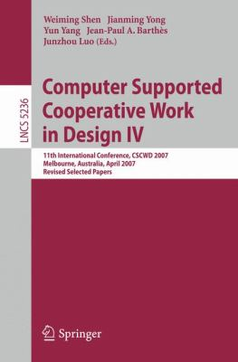 Computer Supported Cooperative Work in Design IV: 11th International Conference, CSCWD 2007, Melbourne, Australia, April 26-28, 2007. Revised Selected 9783540927181