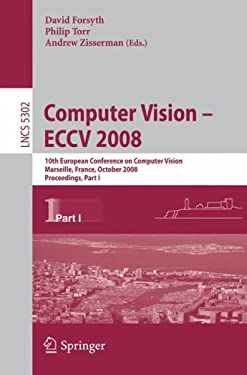 Computer Vision - ECCV 2008: 10th European Conference on Computer Vision, Marseille, France, October 12-18, 2008 Proceedings, Part I 9783540886815