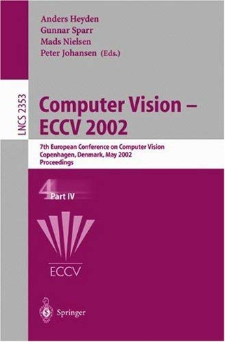 Computer Vision - Eccv 2002: 7th European Conference on Computer Vision, Copenhagen, Denmark, May 28-31, 2002. Proceedings. Part IV 9783540437482