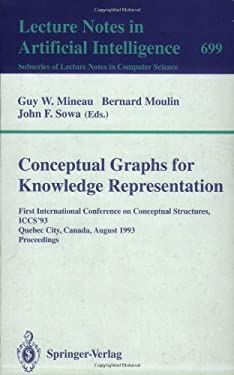 Conceptual Graphs for Knowledge Representation: First International Conference on Conceptual Structures, Iccs'93, Quebec City, Canada, August 4-7, 199 9783540569794