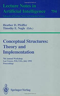 Conceptual Structures: Theory and Implementation: 7th Annual Workshop, Las Cruces, NM, USA, July 8-10, 1992. Proceedings 9783540574545