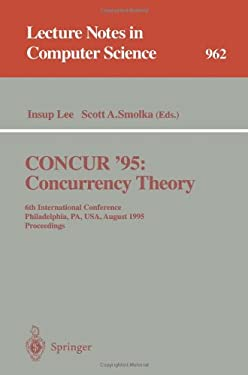 Concur '95 Concurrency Theory: 6th International Conference, Philadelphia, Pa, USA, August 21 - 24, 1995. Proceedings 9783540602187