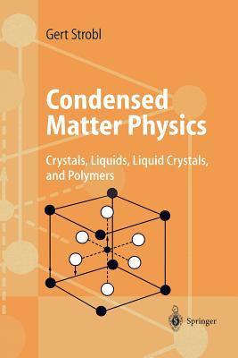 Condensed Matter Physics: Crystals, Liquids, Liquid Crystals, and Polymers 9783540003533