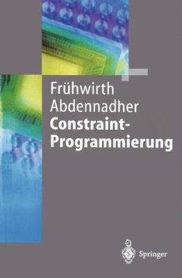 Constraint-Programmierung: Grundlagen Und Anwendungen 9783540606703