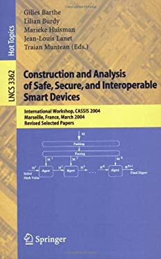 Construction and Analysis of Safe, Secure, and Interoperable Smart Devices: International Workshop, Cassis 2004, Marseille, France, March 10-14, 2004, 9783540242871