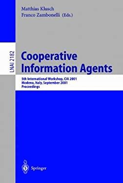 Cooperative Information Agents V: 5th International Workshop, CIA 2001, Modena, Italy, September 6-8, 2001, Proceedings 9783540425458
