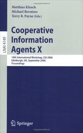 Cooperative Information Agents X: 10th International Workshop, CIA 2006 Edinburgh, UK, September 11-13, 2006 Proceedings