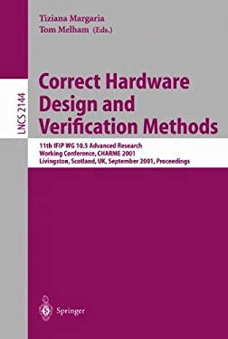 Correct Hardware Design and Verification Methods: 11th Ifip Wg 10.5 Advanced Research Working Conference, Charme 2001 Livingston, Scotland, UK, Septem 9783540425410