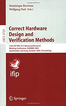 Correct Hardware Design and Verification Methods: 13th Ifip Wg 10.5advanced Research, Working Conference, Charme 2005, Saarbr Cken, Germany, October 3 9783540291053