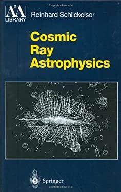 Cosmic Ray Astrophysics 9783540664659