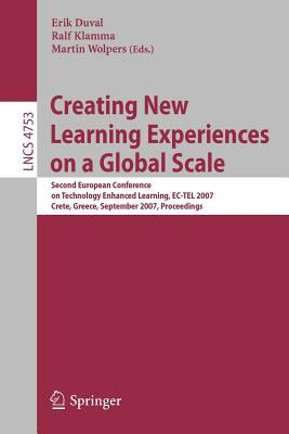 Creating New Learning Experiences on a Global Scale: Second European Conference on Technology Enhanced Learning, EC-Tel 2007, Crete, Greece, September 9783540751946