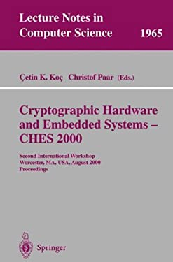 Cryptographic Hardware and Embedded Systems - Ches 2000: Second International Workshop Worcester, Ma, USA, August 17-18, 2000 Proceedings 9783540414551