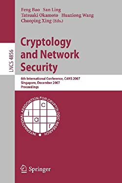 Cryptology and Network Security: 6th International Conference, CANS 2007 Singapore, December 8-10, 2007 Proceedings 9783540769682