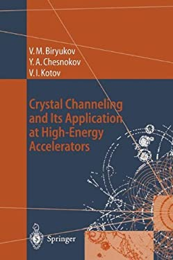 Crystal Channeling and Its Application at High-Energy Accelerators 9783540607694