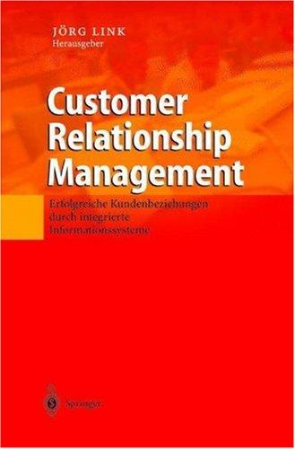 Customer Relationship Management: Erfolgreiche Kundenbeziehungen Durch Integrierte Informationssysteme 9783540424444