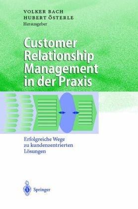 Customer Relationship Management in Der Praxis: Erfolgreiche Wege Zu Kundenzentrierten L Sungen 9783540673095