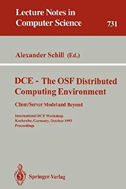 DCE - The OSF Distributed Computing Environment, Client/Server Model and Beyond: International DCE Workshop, Karlsruhe, Germany, October 7-8, 1993. Pr 9783540573067