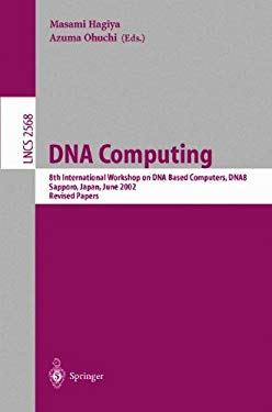 DNA Computing: 8th International Workshop on DNA Based Computers, Dna8, Sapporo, Japan, June 10-13, 2002, Revised Papers 9783540005315