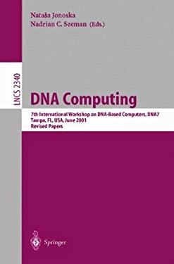 DNA Computing: 7th International Workshop on DNA-Based Computers, Dna7, Tampa, FL, USA, June 10-13, 2001, Revised Papers 9783540437758