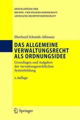 Das Allgemeine Verwaltungsrecht ALS Ordnungsidee: Grundlagen Und Aufgaben Der Verwaltungsrechtlichen Systembildung 9783540338987