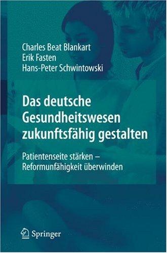 Deutsche Gesundheitswesen Zukunftsfahig Gestalten: Patientenseite Starken - Reformunfahigkeit Berwinden 9783540927686