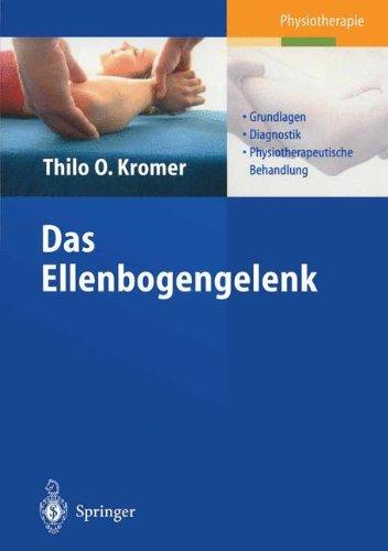 Das Ellenbogengelenk: Grundlagen, Diagnostik, Physiotherapeutische Behandlung 9783540440215