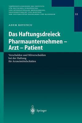 Das Haftungsdreieck Pharmaunternehmen - Arzt - Patient: Verschulden Und Mitverschulden Bei Der Haftung Fur Arzneimittelsch Den 9783540219309